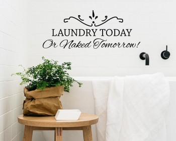 Laundry Room - Or Naked Tomorrow Quote Wall Stickers Family Vinyl Decals
