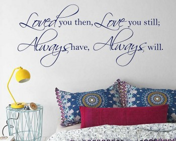 Loved you then Love you still Always have Always will Wall Decal