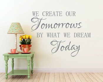 We Create Our Tomorrow by What Dream Today