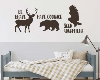 Be brave have courage seek adventure