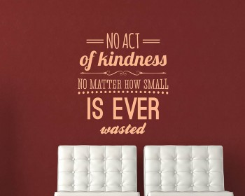No Act of Kindness is ever wasted